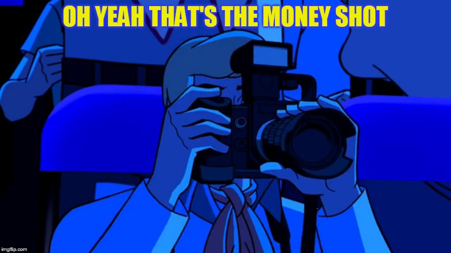 OH YEAH THAT'S THE MONEY SHOT | made w/ Imgflip meme maker