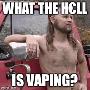 WHAT THE H€LL IS VAPING? | made w/ Imgflip meme maker