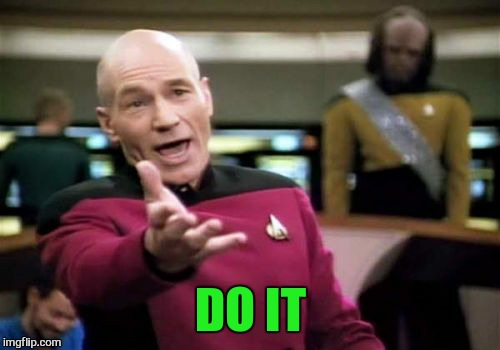 Picard Wtf Meme | DO IT | image tagged in memes,picard wtf | made w/ Imgflip meme maker