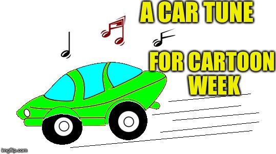 This car needs a tune-up vote (juicydeath1025 cartoon week) | A CAR TUNE FOR CARTOON WEEK | image tagged in cartoon week,car,itunes | made w/ Imgflip meme maker