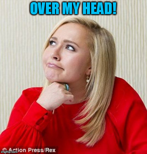 OVER MY HEAD! | made w/ Imgflip meme maker