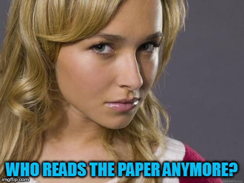 WHO READS THE PAPER ANYMORE? | made w/ Imgflip meme maker