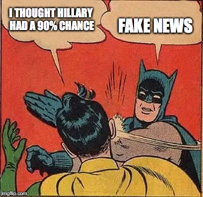 Batman Slapping Robin Meme | I THOUGHT HILLARY HAD A 90% CHANCE FAKE NEWS | image tagged in memes,batman slapping robin | made w/ Imgflip meme maker
