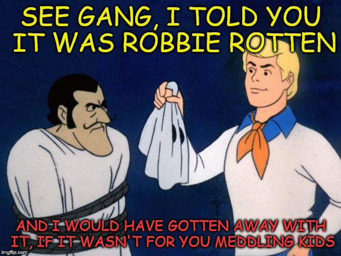 Cartoon week - I mixed it up a little |  SEE GANG, I TOLD YOU IT WAS ROBBIE ROTTEN; AND I WOULD HAVE GOTTEN AWAY WITH IT, IF IT WASN'T FOR YOU MEDDLING KIDS | image tagged in cartoon week,scooby doo,lazy town | made w/ Imgflip meme maker