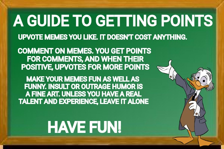 Ludwig von Drake with pointers on getting points. Cartoon Week. A Juicydeath1025 Event | A GUIDE TO GETTING POINTS HAVE FUN! UPVOTE MEMES YOU LIKE. IT DOESN'T COST ANYTHING. COMMENT ON MEMES. YOU GET POINTS FOR COMMENTS, AND WHEN | image tagged in ludig von drake,cartoon week,juicydeath1025,imgflip points | made w/ Imgflip meme maker