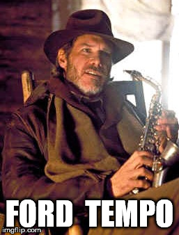 Ford Tempo | FORD  TEMPO | image tagged in ford,harrison ford | made w/ Imgflip meme maker