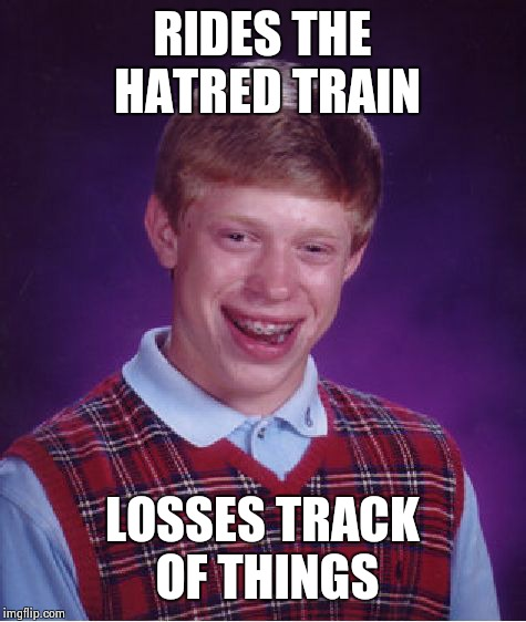 Bad Luck Brian Meme | RIDES THE HATRED TRAIN LOSSES TRACK OF THINGS | image tagged in memes,bad luck brian | made w/ Imgflip meme maker