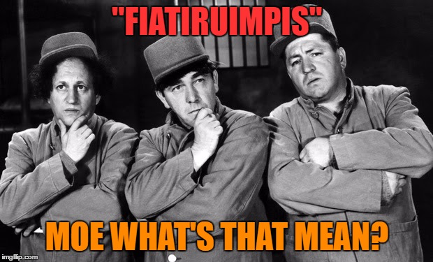 "the three stooges | ""FIATIRUIMPIS"" MOE WHAT'S THAT MEAN? 