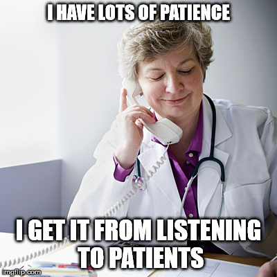 I HAVE LOTS OF PATIENCE I GET IT FROM LISTENING TO PATIENTS | made w/ Imgflip meme maker