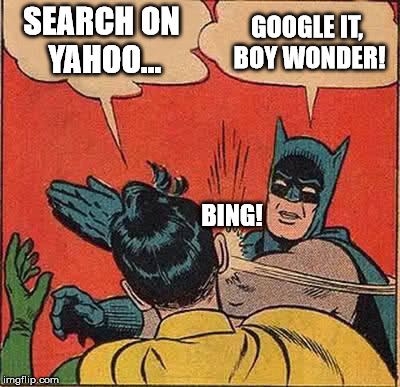 Batman Slapping Robin Meme | SEARCH ON YAHOO... GOOGLE IT, BOY WONDER! BING! | image tagged in memes,batman slapping robin | made w/ Imgflip meme maker