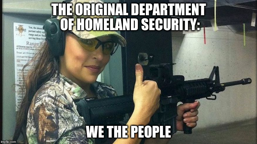 THE ORIGINAL DEPARTMENT OF HOMELAND SECURITY: WE THE PEOPLE | image tagged in we_the_people_3 | made w/ Imgflip meme maker