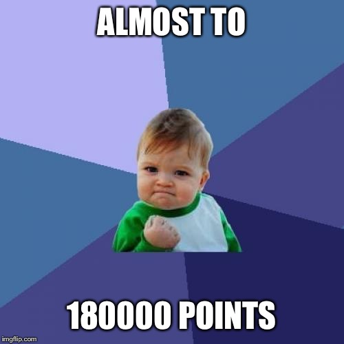 Almost there..1 goal away from 200000 | ALMOST TO 180000 POINTS | image tagged in memes,success kid | made w/ Imgflip meme maker