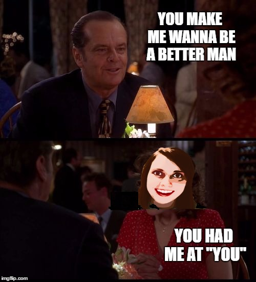"Famous Movie Quotes Weekend - As good as it gets nightmare - A Ghost of Church event | YOU MAKE ME WANNA BE A BETTER MAN YOU HAD ME AT ""YOU"" 
