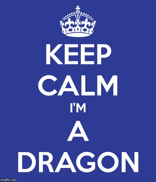 Keep Calm |  KEEP CALM; I'M A DRAGON | image tagged in memes,keep calm,dragon | made w/ Imgflip meme maker