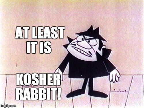 AT LEAST IT IS KOSHER RABBIT! | made w/ Imgflip meme maker