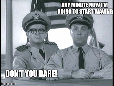 ANY MINUTE NOW I'M GOING TO START WAVING DON'T YOU DARE! | made w/ Imgflip meme maker