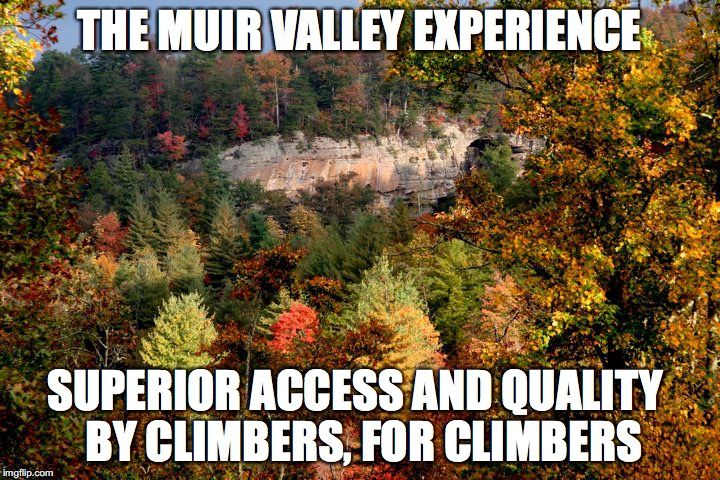 THE MUIR VALLEY EXPERIENCE SUPERIOR ACCESS AND QUALITY  BY CLIMBERS, FOR CLIMBERS | image tagged in muir valley,rock climbing,red river gorge | made w/ Imgflip meme maker