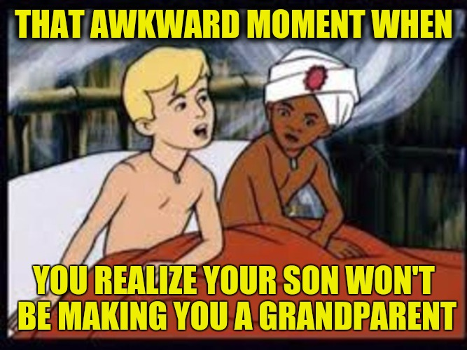 This is why Race suddenly had a daughter in the reboot. Cartoon week, a JuicyDeath1025 event | THAT AWKWARD MOMENT WHEN YOU REALIZE YOUR SON WON'T BE MAKING YOU A GRANDPARENT | image tagged in jonny quest,hadji,cartoon week,juicydeath1025,busted | made w/ Imgflip meme maker