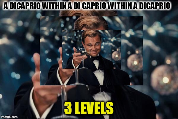 A DICAPRIO WITHIN A DI CAPRIO WITHIN A DICAPRIO 3 LEVELS | made w/ Imgflip meme maker