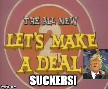 trump gameshow |  SUCKERS! | image tagged in game show,let's make a deal trump,deal,theresistance,resist,anti trump | made w/ Imgflip meme maker