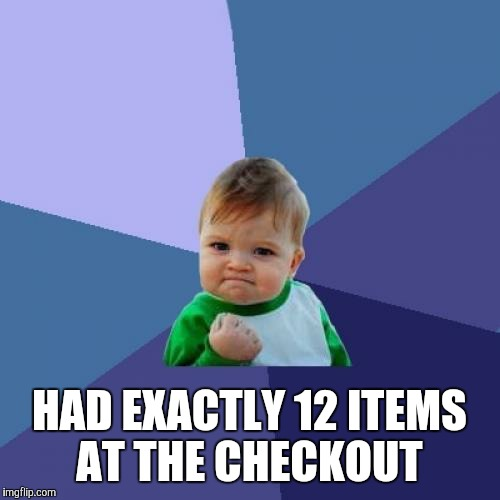 Success Kid | HAD EXACTLY 12 ITEMS AT THE CHECKOUT | image tagged in memes,success kid | made w/ Imgflip meme maker
