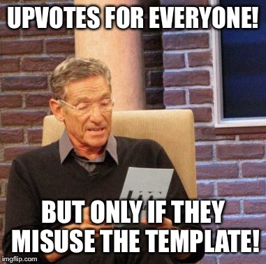 Maury Lie Detector Meme | UPVOTES FOR EVERYONE! BUT ONLY IF THEY MISUSE THE TEMPLATE! | image tagged in memes,maury lie detector | made w/ Imgflip meme maker