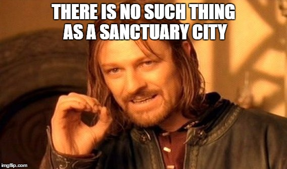 One Does Not Simply Meme | THERE IS NO SUCH THING AS A SANCTUARY CITY | image tagged in memes,one does not simply | made w/ Imgflip meme maker