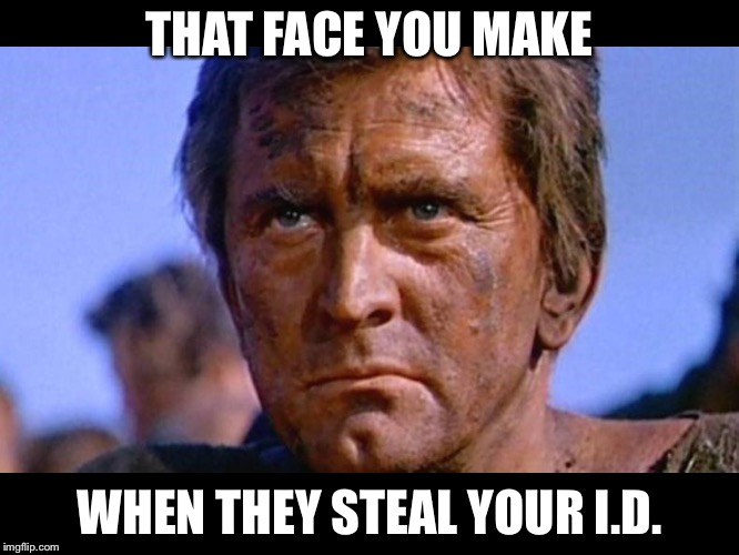 NO YOU'RE NOT!.. I'M SPARTACUS! | THAT FACE YOU MAKE WHEN THEY STEAL YOUR I.D. | image tagged in spartacus,that face you make when | made w/ Imgflip meme maker
