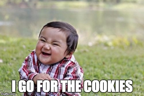 Evil Toddler Meme | I GO FOR THE COOKIES | image tagged in memes,evil toddler | made w/ Imgflip meme maker