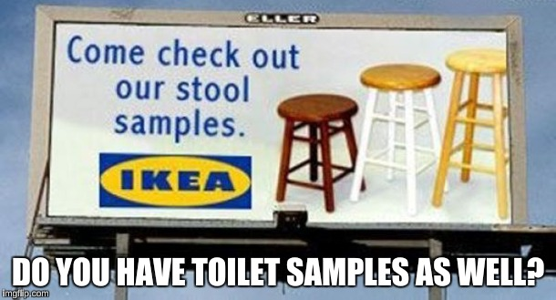When the Unintentional Wording of a Billboard Sign makes you question life | DO YOU HAVE TOILET SAMPLES AS WELL? | image tagged in memes,funny,ikea,furniture,fail,gross | made w/ Imgflip meme maker