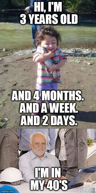 The older you get, the less you want to say | HI, I'M 3 YEARS OLD I'M IN MY 40'S AND 4 MONTHS. AND A WEEK. AND 2 DAYS. | image tagged in memes,harold,age,old,child,funny | made w/ Imgflip meme maker