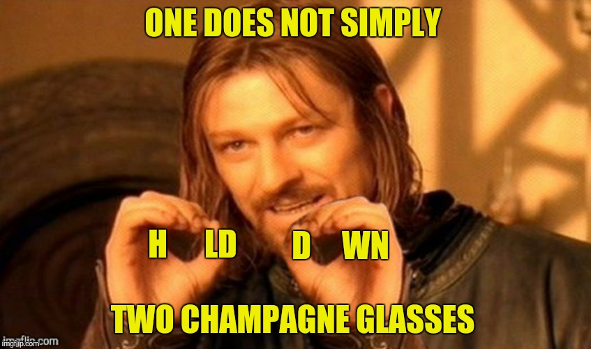 ONE DOES NOT SIMPLY TWO CHAMPAGNE GLASSES H      LD D     WN | made w/ Imgflip meme maker