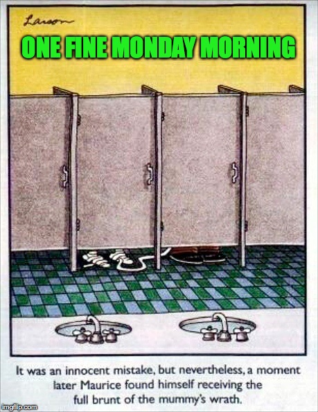 Mondays... 8-} | ONE FINE MONDAY MORNING | image tagged in the far side | made w/ Imgflip meme maker