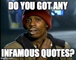 Y'all Got Any More Of That Meme | DO YOU GOT ANY INFAMOUS QUOTES? | image tagged in memes,yall got any more of | made w/ Imgflip meme maker