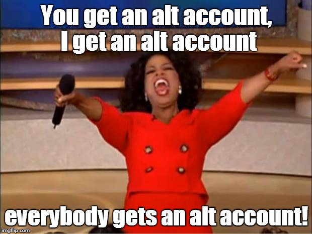 Oprah You Get A Meme | You get an alt account, I get an alt account everybody gets an alt account! | image tagged in memes,oprah you get a | made w/ Imgflip meme maker