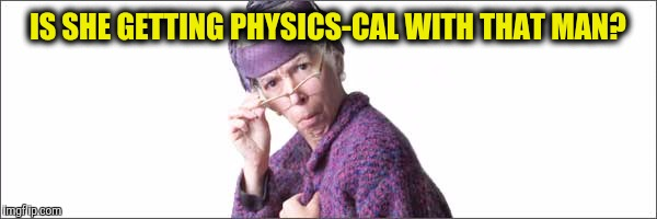 IS SHE GETTING PHYSICS-CAL WITH THAT MAN? | made w/ Imgflip meme maker