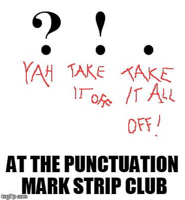 AT THE PUNCTUATION MARK STRIP CLUB | made w/ Imgflip meme maker