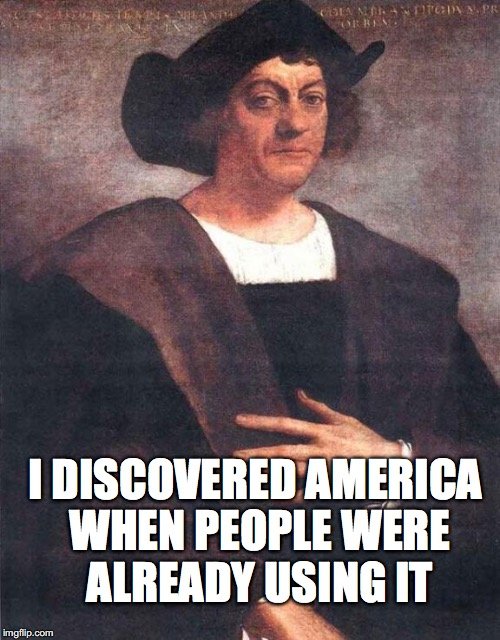 I DISCOVERED AMERICA WHEN PEOPLE WERE ALREADY USING IT | made w/ Imgflip meme maker