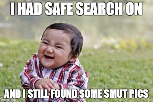 Evil Toddler Meme | I HAD SAFE SEARCH ON AND I STILL FOUND SOME SMUT PICS | image tagged in memes,evil toddler | made w/ Imgflip meme maker