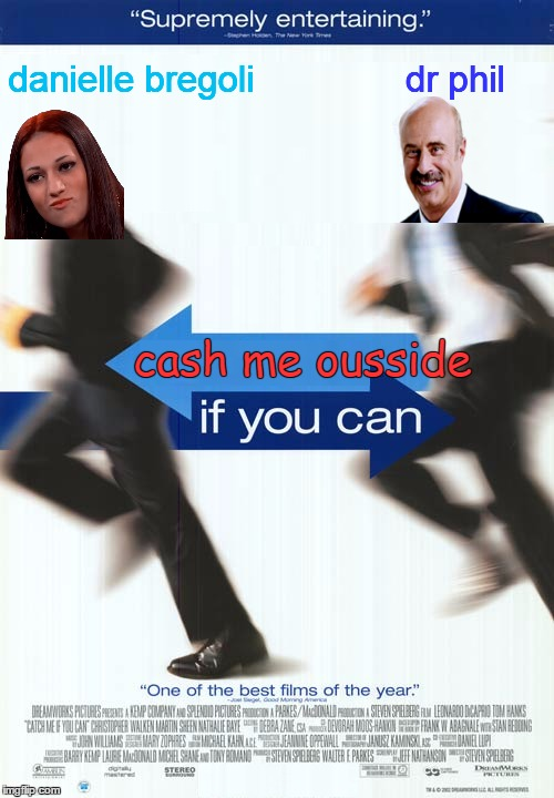 Desperate for ideas, Hollywood turns to movie meme remakes. Howbow dah! | danielle bregoli dr phil | image tagged in memes,cash me ousside howbow dah,movie poster,danielle bregoli,dr phil,cash me ousside if you can | made w/ Imgflip meme maker
