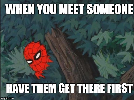 HAVE THEM GET THERE FIRST WHEN YOU MEET SOMEONE | made w/ Imgflip meme maker