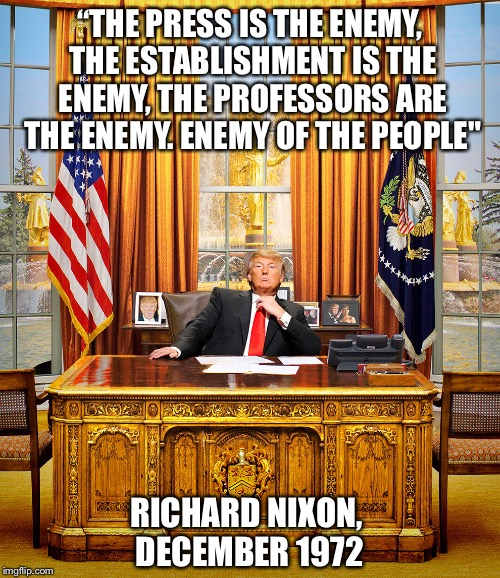 "Presidential Quotes | ""THE PRESS IS THE ENEMY, THE ESTABLISHMENT IS THE ENEMY, THE PROFESSORS ARE THE ENEMY. ENEMY OF THE PEOPLE"" RICHARD NIXON, DECEMBER 1972 