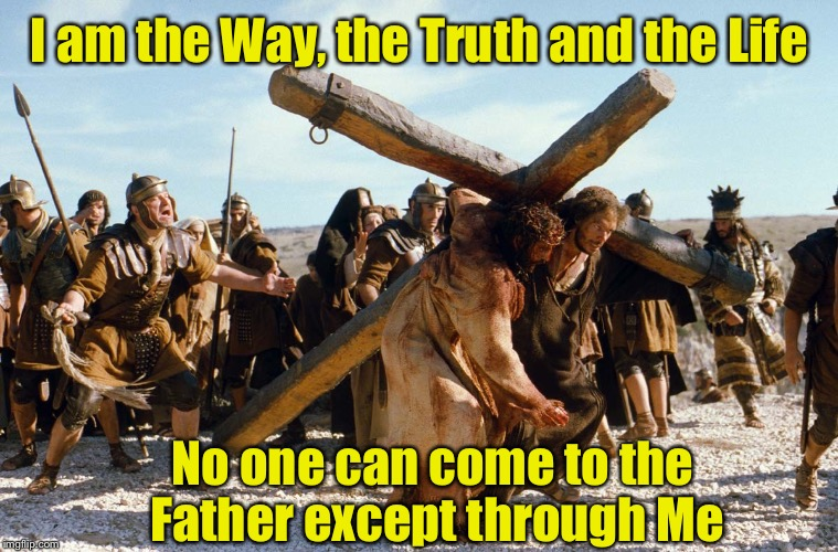 Famous quotes weekend  | I am the Way, the Truth and the Life No one can come to the Father except through Me | image tagged in cross fit | made w/ Imgflip meme maker