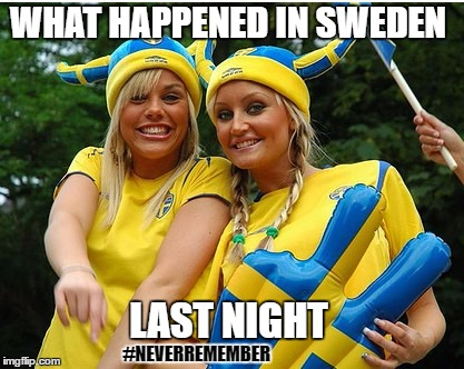 The Incident In Sweden Last Night | WHAT HAPPENED IN SWEDEN #NEVERREMEMBER LAST NIGHT | image tagged in sweden,trump,terror,last night,bowling green,memes | made w/ Imgflip meme maker