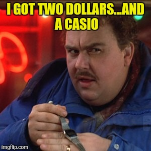 I GOT TWO DOLLARS...AND A CASIO | made w/ Imgflip meme maker