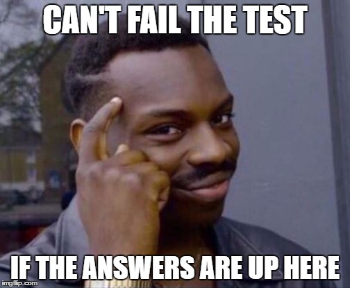 CAN'T FAIL THE TEST IF THE ANSWERS ARE UP HERE | image tagged in roll safe | made w/ Imgflip meme maker