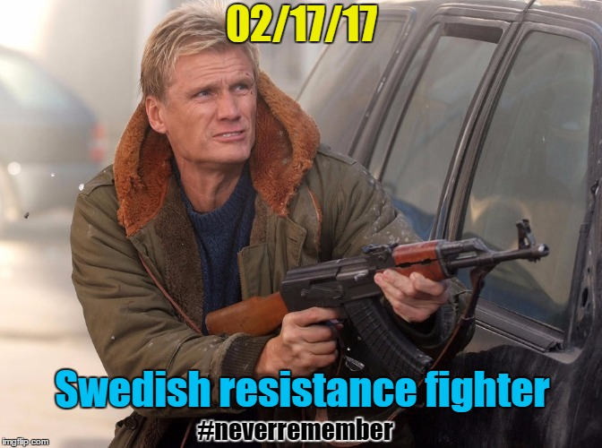 Swedish Resistance Fighter | 02/17/17 Swedish resistance fighter #neverremember | image tagged in sweden,incident,trump,last night,dolph lundgren,memes | made w/ Imgflip meme maker