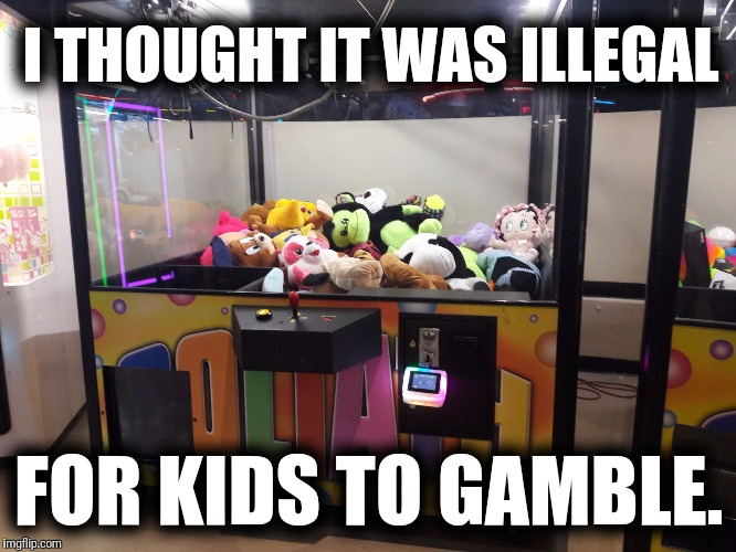 I THOUGHT IT WAS ILLEGAL FOR KIDS TO GAMBLE. | image tagged in kids casino | made w/ Imgflip meme maker
