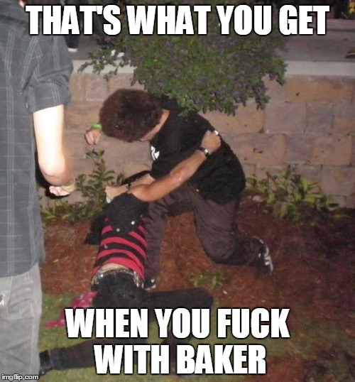 THAT'S WHAT YOU GET WHEN YOU F**K WITH BAKER | made w/ Imgflip meme maker