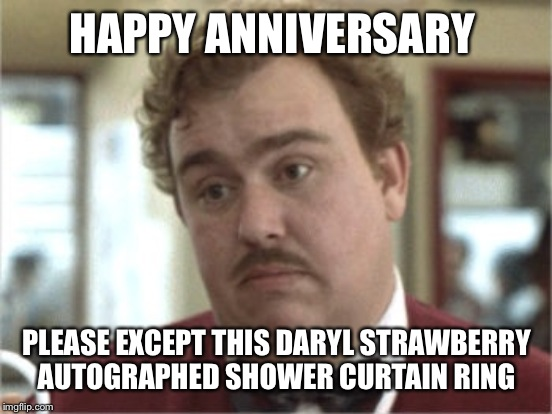 HAPPY ANNIVERSARY PLEASE EXCEPT THIS DARYL STRAWBERRY AUTOGRAPHED SHOWER CURTAIN RING | made w/ Imgflip meme maker